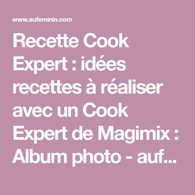 nos 35 recettes pr f r es avec le cook expert de magimix. Black Bedroom Furniture Sets. Home Design Ideas