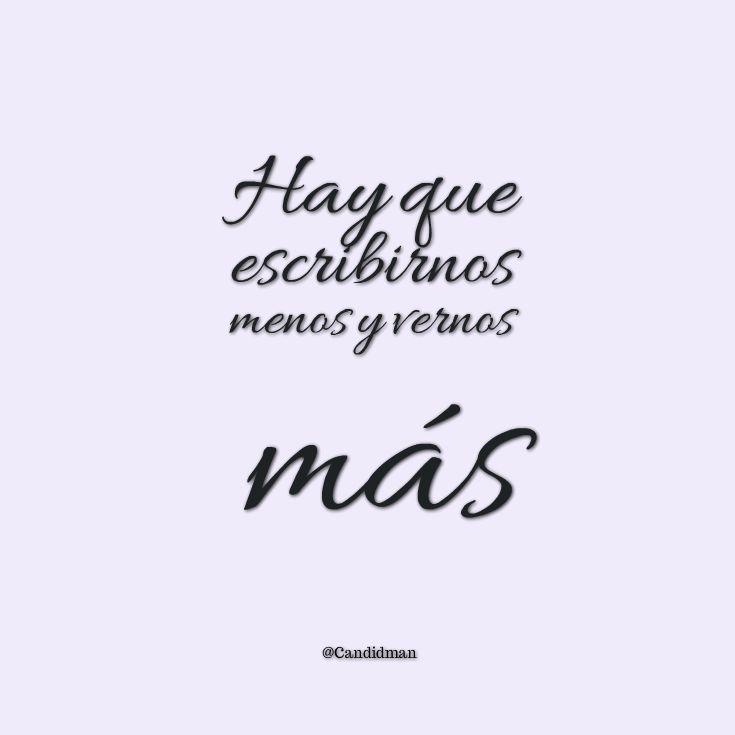 """""""Hay que escribirnos menos y vernos más"""". @candidman #Frases #Amistad #Amor"""
