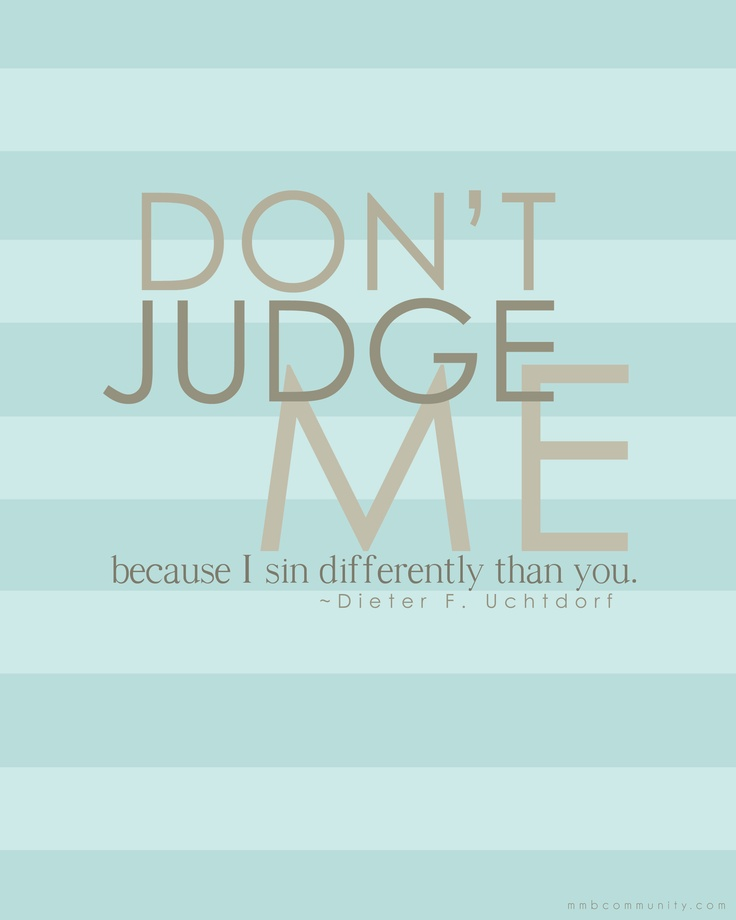 Judgement: Elder Uchtdorf, General Conference, Dont Judges Me Because, Don'T Judges Me, Sin Difference, So True, Favorite Quotes, Presidents Uchtdorf, Best Quotes