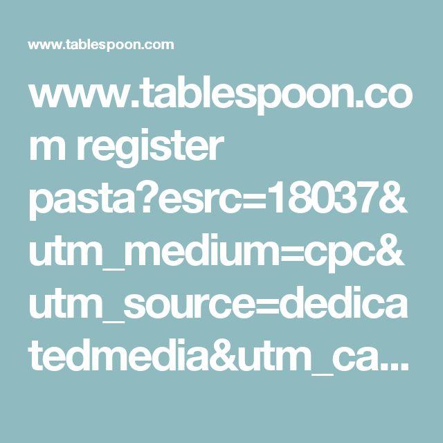 www.tablespoon.com register pasta?esrc=18037&utm_medium=cpc&utm_source=dedicatedmedia&utm_campaign=omp_display_omptbsp_acqpartner1&dclid=COr179OfodACFQRaDAod630LYw