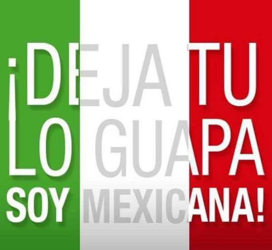 Deja tu lo guapa, ¡Soy Mexicana!                                                                                                                                                     Más