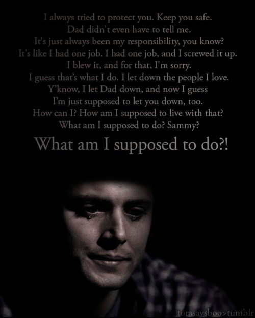 And that he didn't need to blame himself all the time. | 23 Times Dean Winchester Broke Your Damn Heart