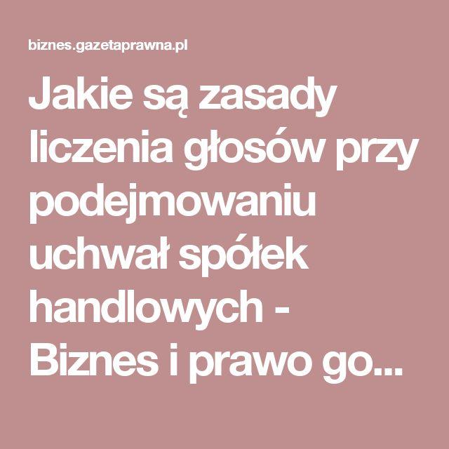 Jakie są zasady liczenia głosów przy podejmowaniu uchwał spółek handlowych - Biznes i prawo gospodarcze - GazetaPrawna.pl - biznes, podatki, prawo, finanse, wiadomości, praca -