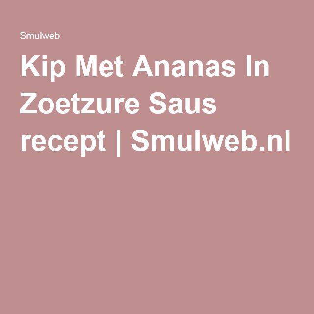 Kip Met Ananas In Zoetzure Saus recept | Smulweb.nl