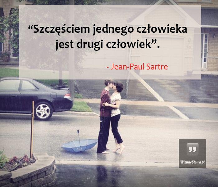 Szczęściem jednego człowieka... #Sartre-JeanPaul,  #Człowiek, #Miłość, #Szczęście