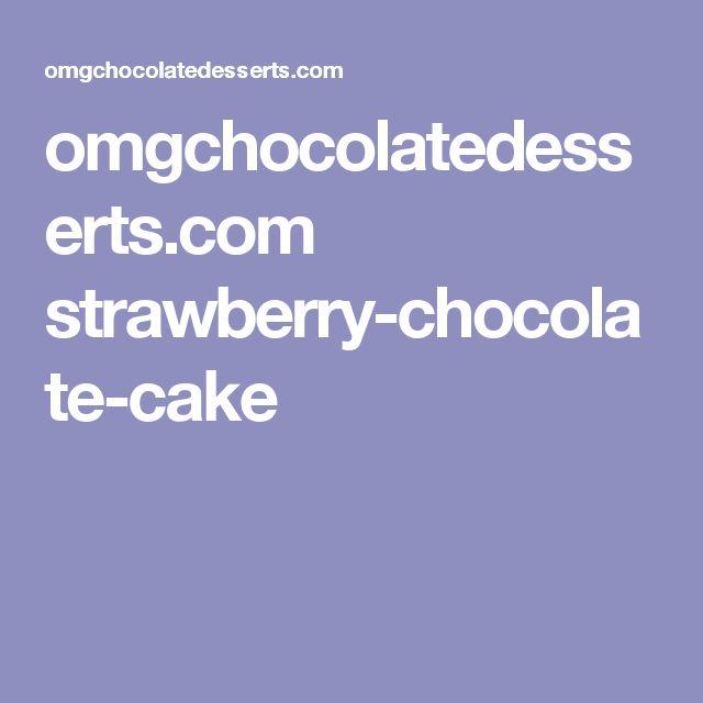 omgchocolatedesserts.com strawberry-chocolate-cake