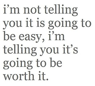 I dont need easy... I need possible. Everything of worth is worth fighting for.