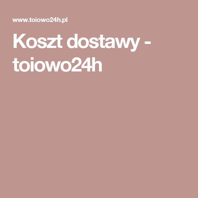 Koszt dostawy - toiowo24h