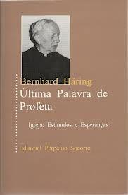Bernhard Haring, «Última Palavra de Profeta: Igreja, estímulos e esperanças». Perpétuo Socorro 2000