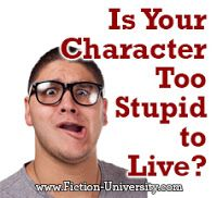 Fiction University: Are Your Characters Too Stupid To Live?