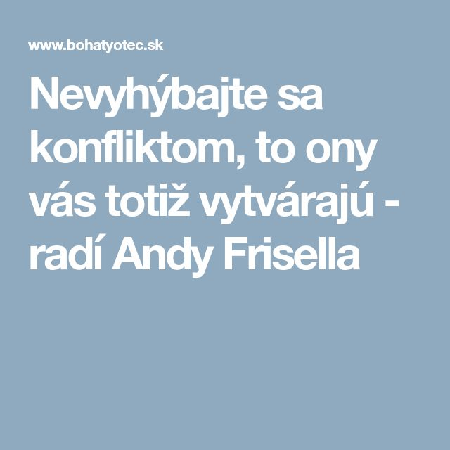 Nevyhýbajte sa konfliktom, to ony vás totiž vytvárajú - radí Andy Frisella