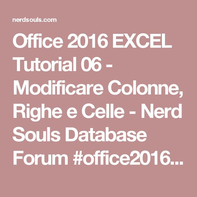Office 2016 EXCEL Tutorial 06 - Modificare Colonne, Righe e Celle - Nerd Souls Database Forum #office2016 #professional #pro #personal #esd #version #microsoft #dadasoftware #lowprice #download #office365 #homebusiness #student #server #windows