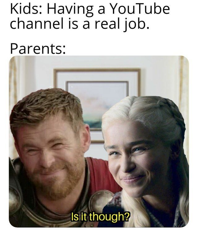 Having A Youtube Channel Is A Real Job Funny Memes Marvel Funny Laugh