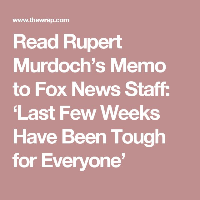 Read Rupert Murdoch's Memo to Fox News Staff: 'Last Few Weeks Have Been Tough for Everyone'