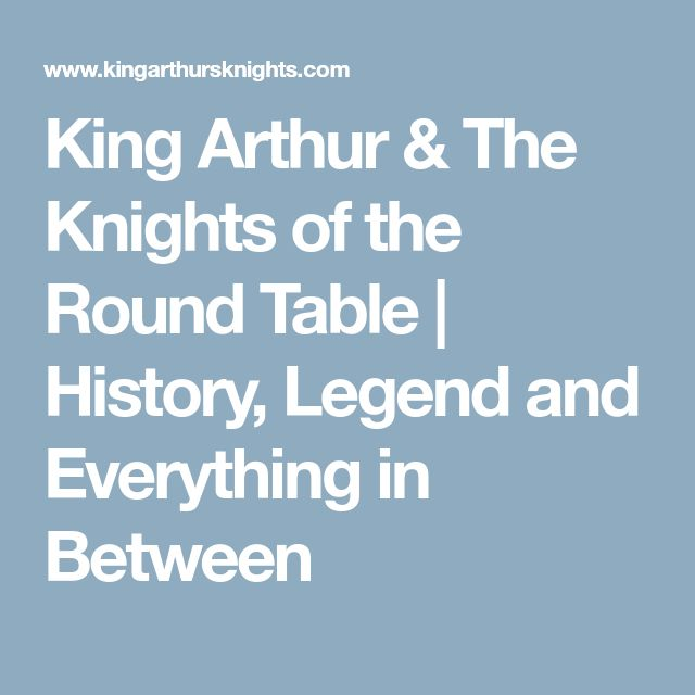 King Arthur & The Knights of the Round Table   History, Legend and Everything in Between