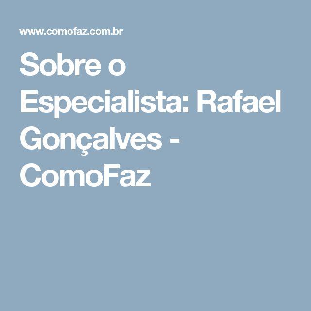 Sobre o Especialista: Rafael Gonçalves - ComoFaz