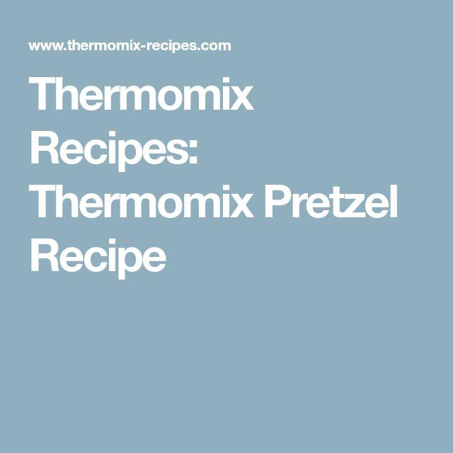 Thermomix Recipes: Thermomix Pretzel Recipe