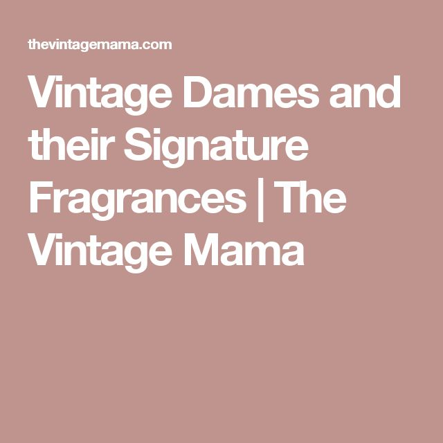 Vintage Dames and their Signature Fragrances | The Vintage Mama