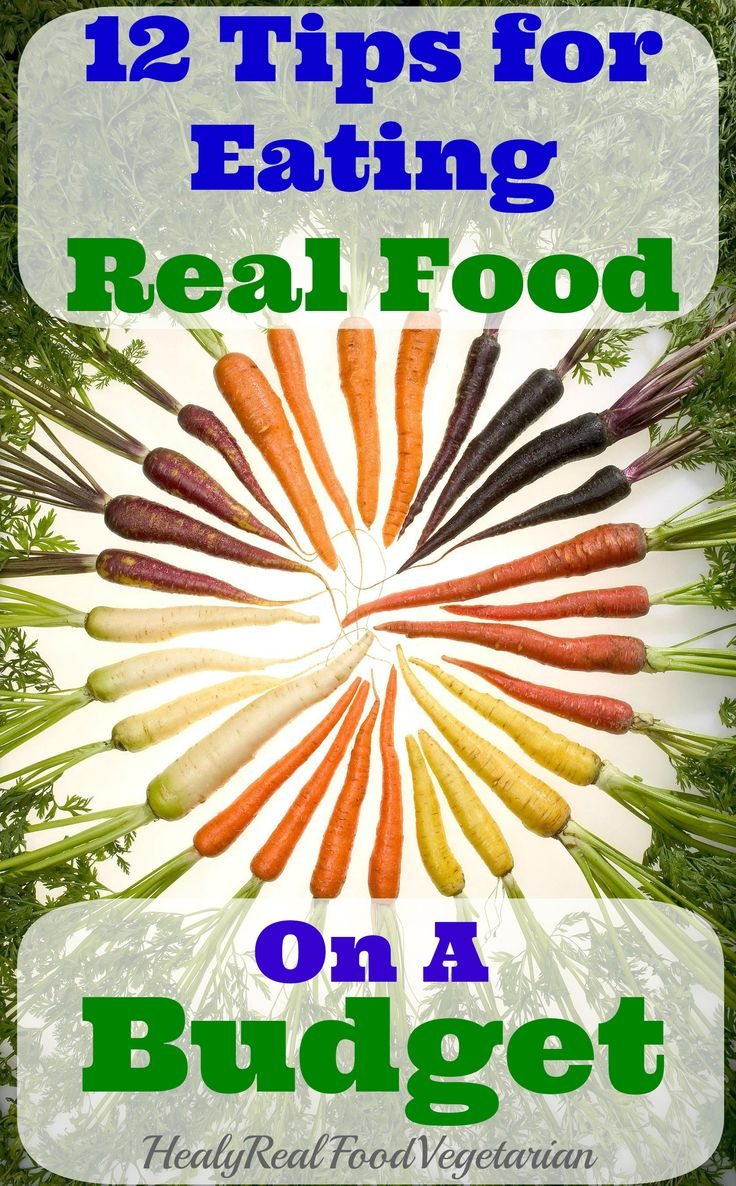 12 Tips For Eating Real Food On A Budget @ Healy Real Food Vegetarian