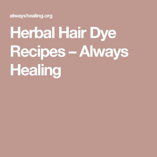 Herbal Hair Dye Recipes – Always Healing
