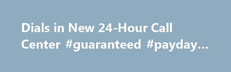 Dials in New 24-Hour Call Center #guaranteed #payday #loan http://loan-credit.nef2.com/dials-in-new-24-hour-call-center-guaranteed-payday-loan/  #badcreditloans # Telephone Loan Application Provides a Human Connection BadCreditLoans.com From the start, our company has been dedicated to making credit available to people who may have been shut out by traditional lenders. (PRWEB) April 23, 2012 BadCreditLoans.com, a company whose name is synonymous with providing accessible loans to people of…