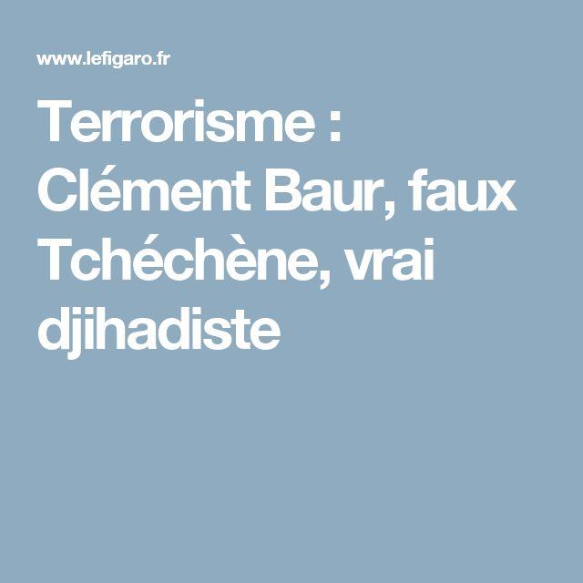 Terrorisme : Clément Baur, faux Tchéchène, vrai djihadiste