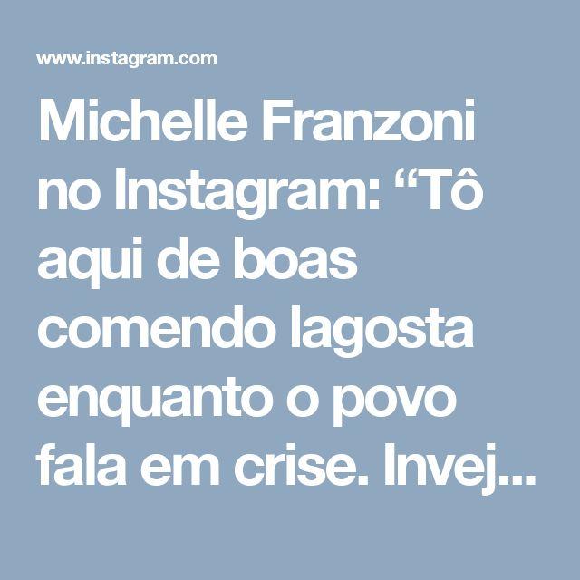 """Michelle Franzoni no Instagram: """"Tô aqui de boas comendo lagosta enquanto o povo fala em crise. Invejosos  dirão  que é cenoura!!! Se não tem dinheiro pra comer lagosta…"""""""
