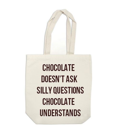 canvas tote bag - Chocolate Doesn't Ask Silly Questions Chocolate Understands - funny quote book bag. $18,00, via Etsy.