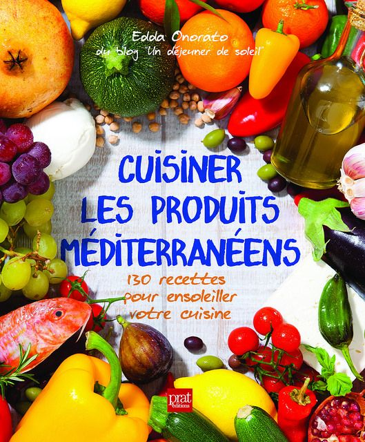 Cuisiner les produits méditerranéens : 130 recettes pour ensoleiller votre cuisine, mon nouveau livre