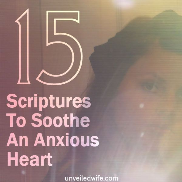 15 Scriptures To Soothe An Anxious Heart --- Before I became a wife and mother, anxiety rarely threatened my peace. Back then I could make decisions freely. My future was my own and I could do as I pleased. If I became ill, I could lay in bed until I recovered. If I earned extra money, I could use i… Read More Here http://unveiledwife.com/15-scriptures-to-soothe-an-anxious-heart/