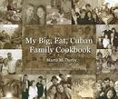 """'Big Fat Cuban Family Cook Book.' Says the author, """"I know I'm a perpetual optimist, but I sincerely pray that in my lifetime I will get to see a free Cuba."""""""