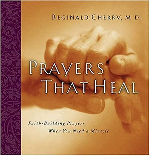 Prayers That Heal Faith Building When You Need A Miracle Reginald B