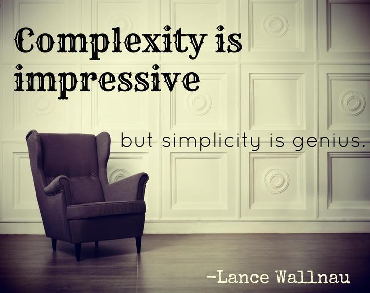 Complexity is impressive...but simplicity is genius. - Lance Wallnau