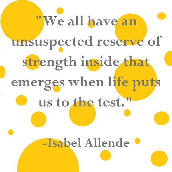 """Isabel Allende quotes - """"We all have an unsuspected reserve of strength inside when life puts us to the test."""""""