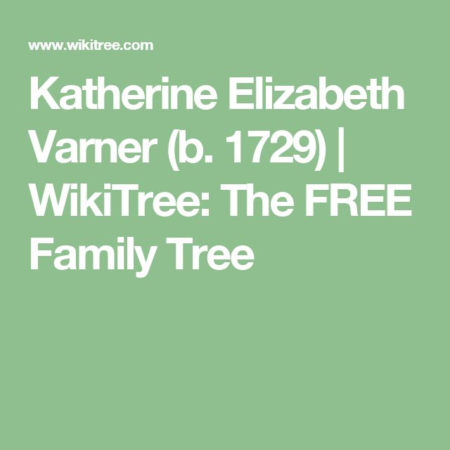 Katherine Elizabeth Varner (b. 1729)   WikiTree: The FREE Family Tree