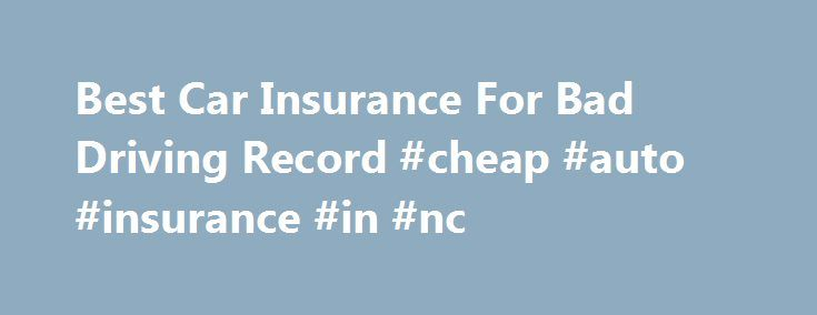 Best Car Insurance For Bad Driving Record #cheap #auto #insurance #in #nc http://coin.nef2.com/best-car-insurance-for-bad-driving-record-cheap-auto-insurance-in-nc/  # Bad Driver Auto Insurance At Freeinsurancequotation Get Qualified For A Cheap Car Insurance With Bad Driving Record Normally, those having a bad driving record can expect car insurance rates to be higher. But it could be possible to insure cars at the most affordable prices if buyers knew their options as well as the right way…