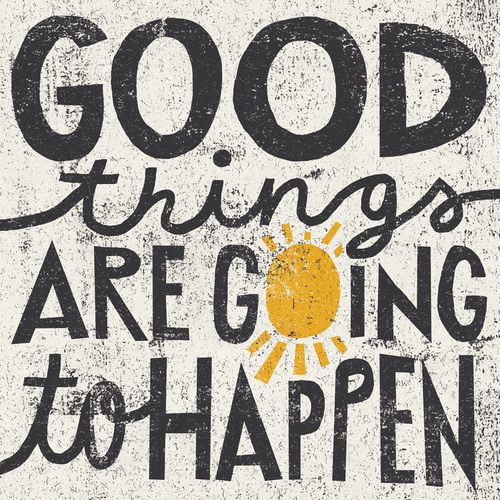 Stay positive and believe that good things will happen.