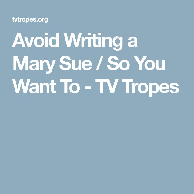 Avoid Writing a Mary Sue / So You Want To - TV Tropes