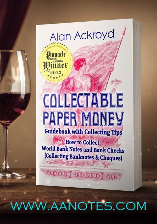 The Collectable Paper Money Guidebook by Alan Ackroyd is the key guide to collecting historic, modern & exotic paper money. Currency collecting is a most exciting collecting field & alternative investment. Bank notes grow in value as they become demonetized and scarce. We cover US & foreign paper money, silver certificates, military issues, promissory notes, skit notes, assignats, hand-made, hand-signed notes, forgeries, specimen notes, replacement notes, cheques...