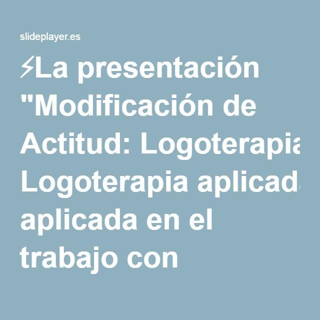 """⚡La presentación """"Modificación de Actitud: Logoterapia aplicada en el trabajo con personas diagnosticadas con enfermedades terminales. Trabajo que Presenta Sara María Martínez."""""""