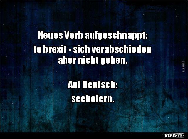 Neues Verb aufgeschnappt: to brexit – sich verabschieden..   Lustige Bilder, Spr… – Felix Holona