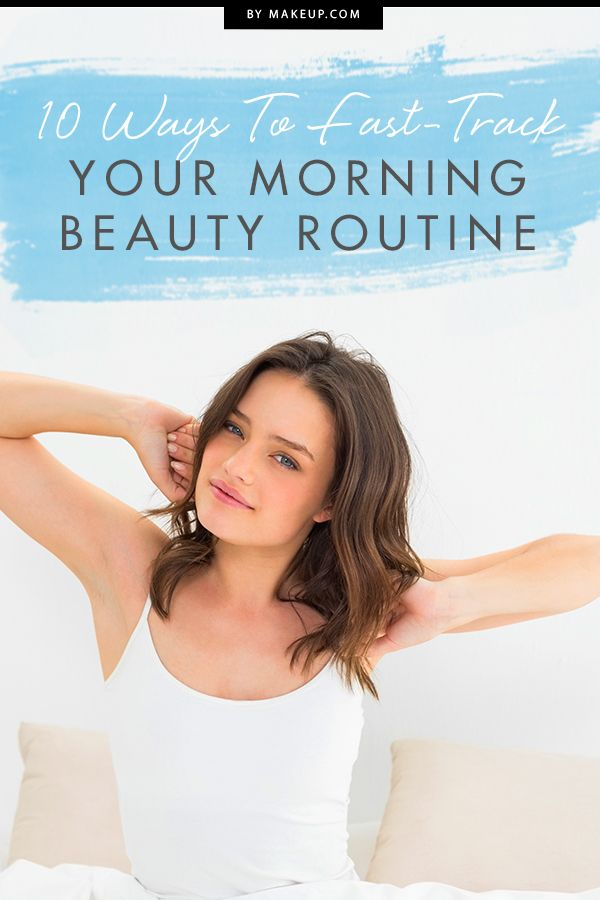 10 Ways to Fast-Track Your AM Beauty Routine