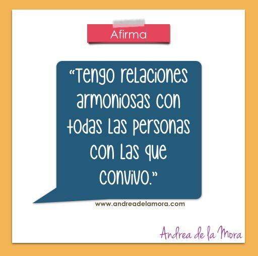 Tengo relaciones armoniosas con todas las personas con las que convivo.   Andrea de la Mora