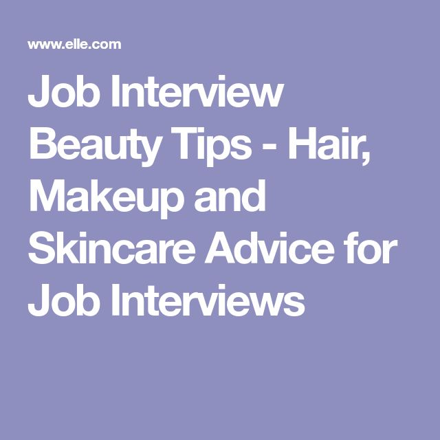 Job Interview Beauty Tips - Hair, Makeup and Skincare Advice for Job Interviews