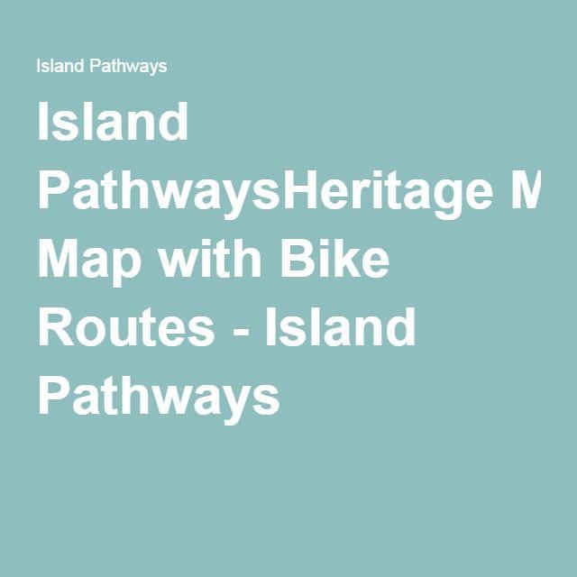 Island PathwaysHeritage Map with Bike Routes - Island Pathways