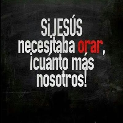 Carlos Martínez M_Aprendiendo la Sana Doctrina: SI JESÚS NECESITABA ORAR, ¡CUÁNTO MÁS NOSOTROS!