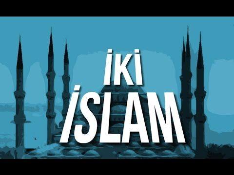 İki İslam : Gerçek İslam Hangisi? - YouTube