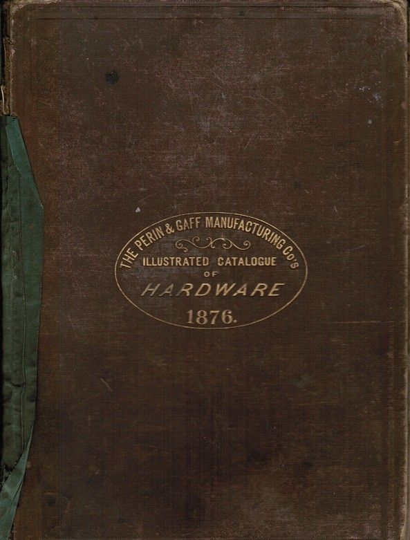 "rare original c. 1876 perin & gaff manufacturing company hardbound ""illustrated catalogue and price list of general hardware and agricultural implements"" with several informational period inserts - Products"