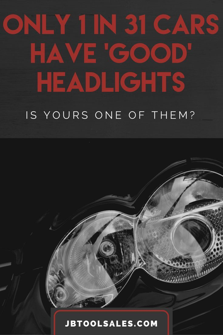 Only 1 In 31 Cars Have Good Headlights Best Headlights Car