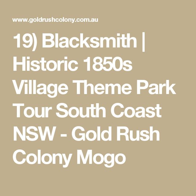 19) Blacksmith | Historic 1850s Village Theme Park Tour South Coast NSW - Gold Rush Colony Mogo